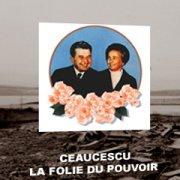 Ceaucescu: Power's madness