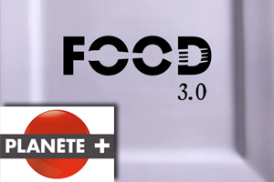 """FOOD 3.0"" broadcasted on Planète+"