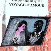 URSS-Afrique : voyages d'amour